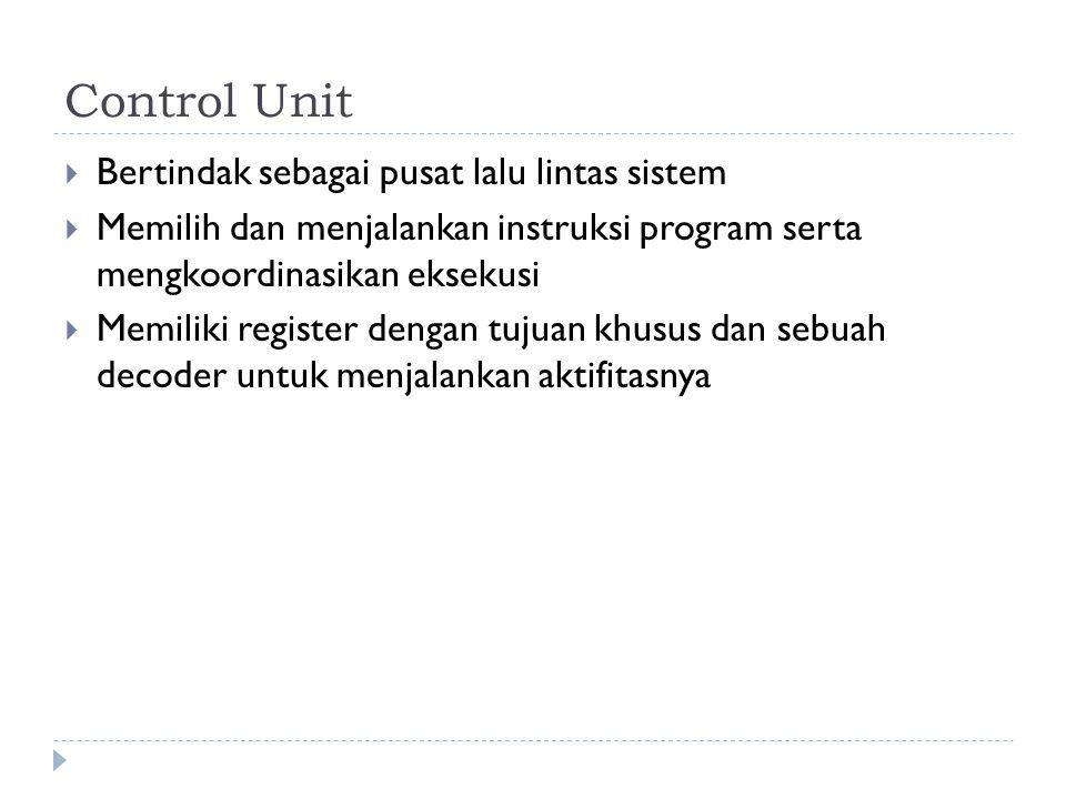 Control Unit Bertindak sebagai pusat lalu lintas sistem