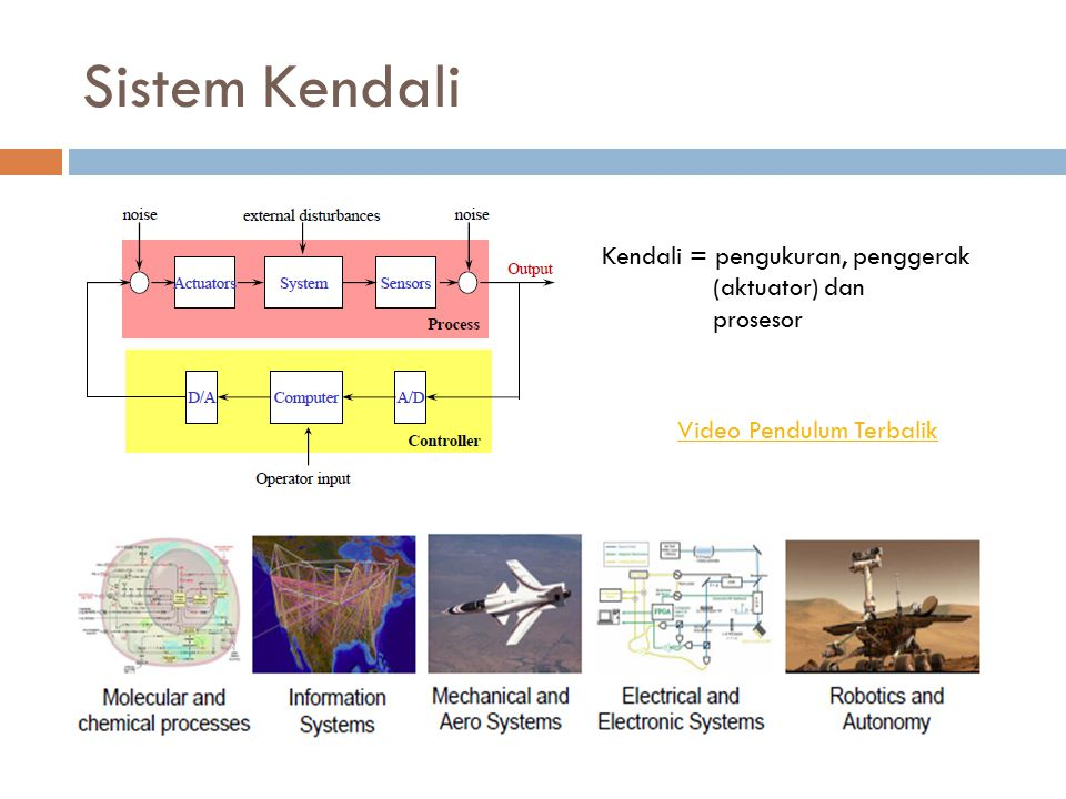 Sistem Kendali Kendali = pengukuran, penggerak (aktuator) dan prosesor