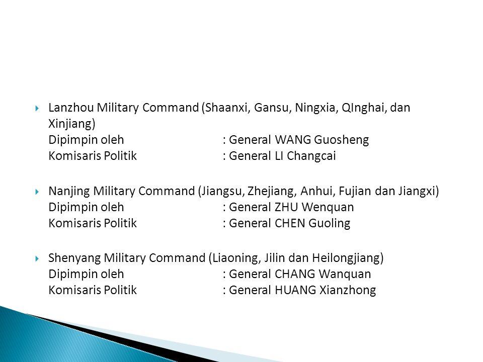 Lanzhou Military Command (Shaanxi, Gansu, Ningxia, QInghai, dan Xinjiang) Dipimpin oleh : General WANG Guosheng Komisaris Politik : General LI Changcai