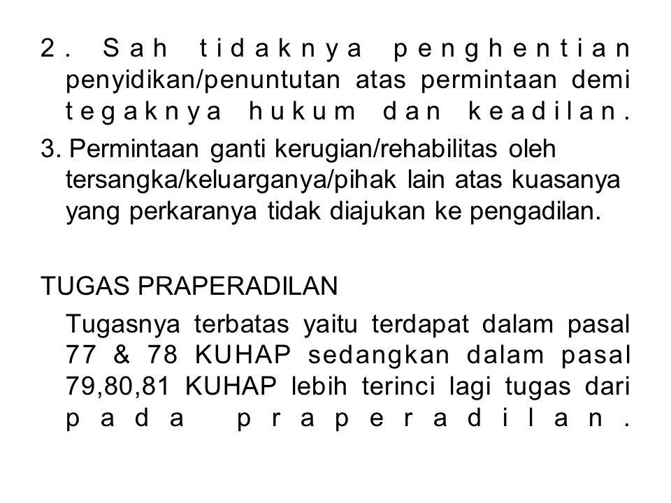 2. Sah tidaknya penghentian penyidikan/penuntutan atas permintaan demi tegaknya hukum dan keadilan.