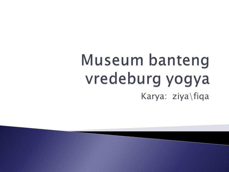 Museum banteng vredeburg yogya