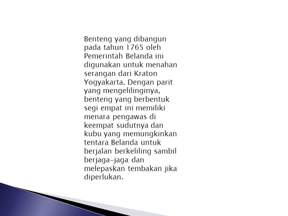 Benteng yang dibangun pada tahun 1765 oleh Pemerintah Belanda ini digunakan untuk menahan serangan dari Kraton Yogyakarta.