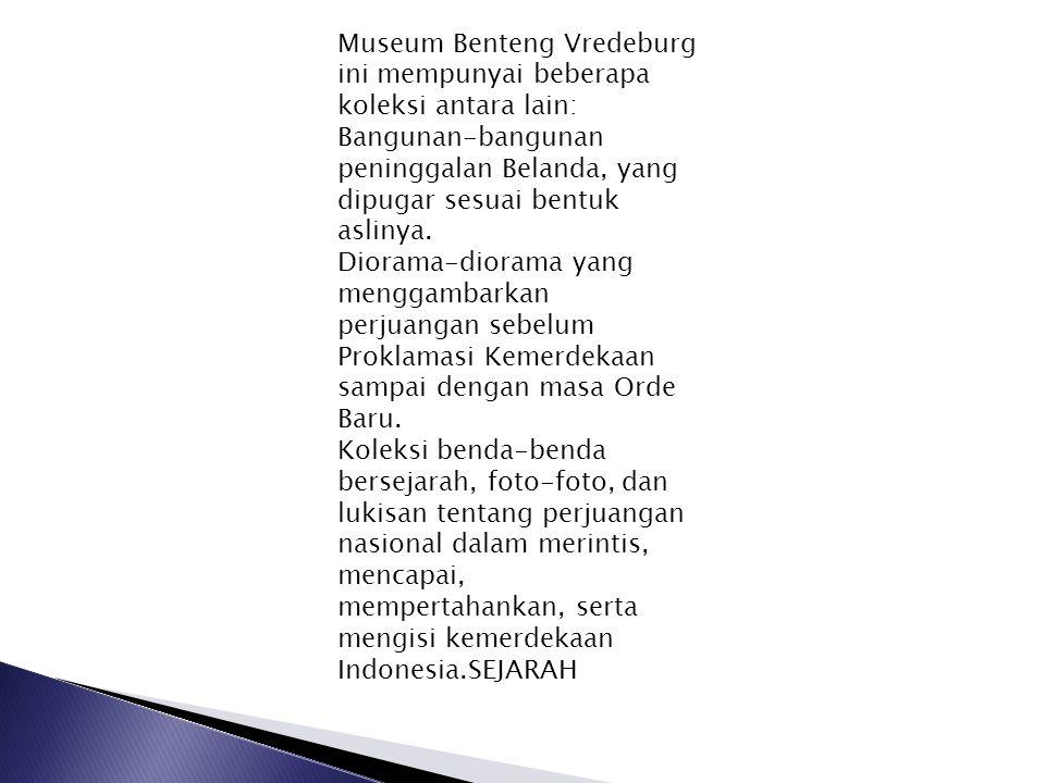 Museum Benteng Vredeburg ini mempunyai beberapa koleksi antara lain: