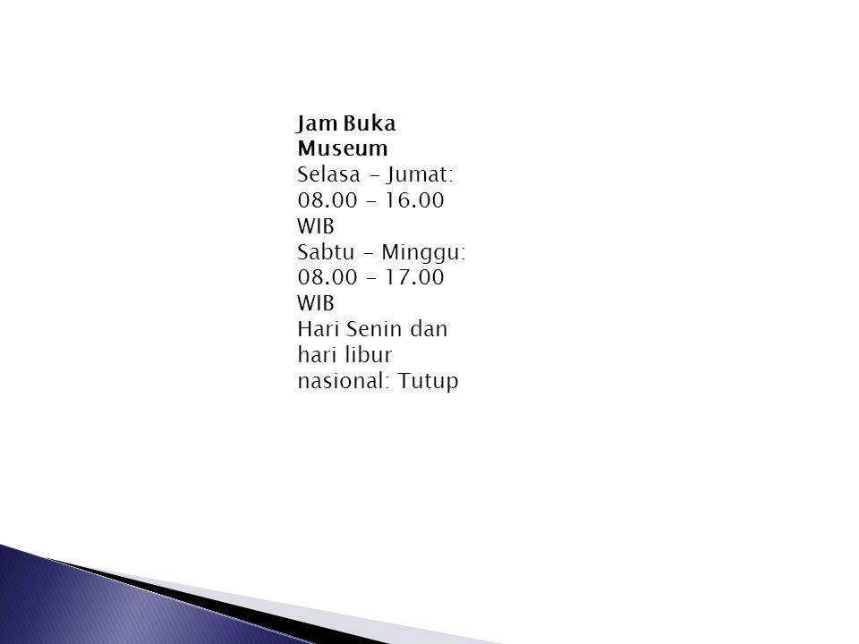 Jam Buka Museum Selasa - Jumat: 08.00 - 16.00 WIB.