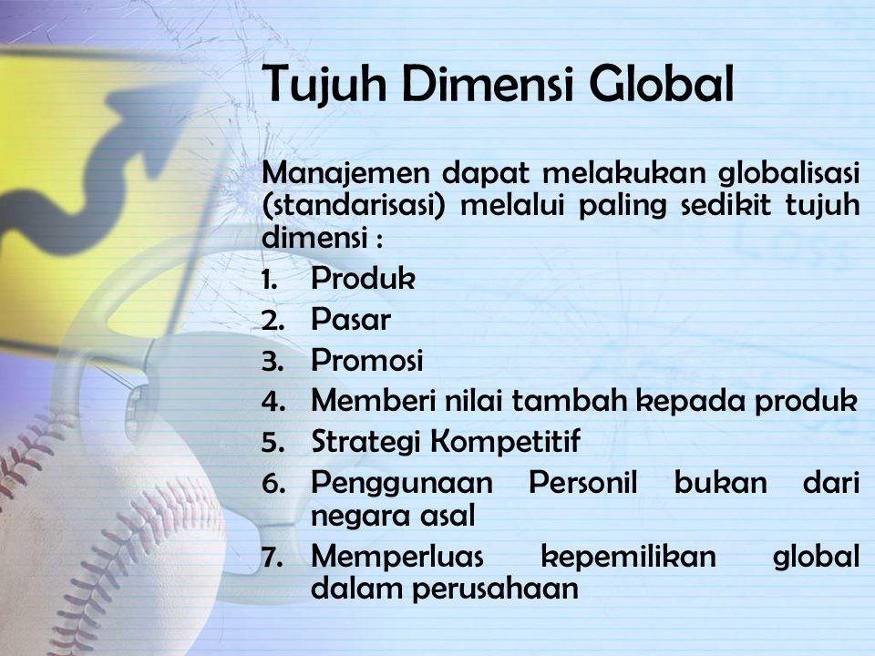 Tujuh Dimensi Global Manajemen dapat melakukan globalisasi (standarisasi) melalui paling sedikit tujuh dimensi :