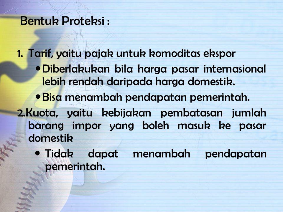 Bentuk Proteksi : Tarif, yaitu pajak untuk komoditas ekspor