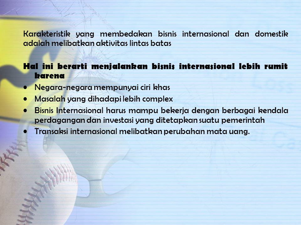 Karakteristik yang membedakan bisnis internasional dan domestik adalah melibatkan aktivitas lintas batas