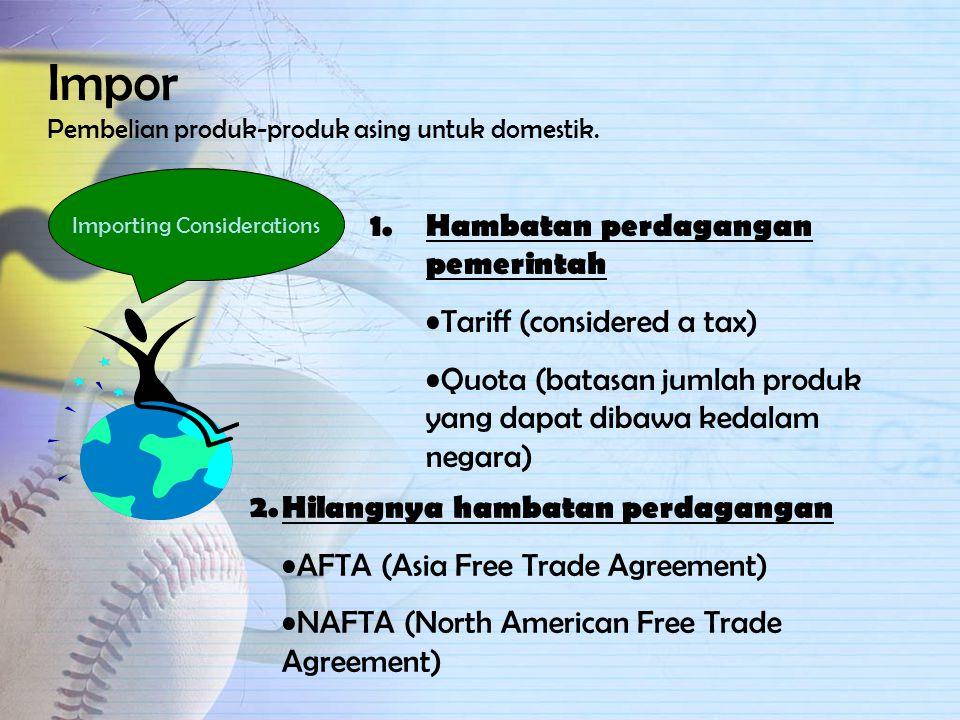Impor Pembelian produk-produk asing untuk domestik.