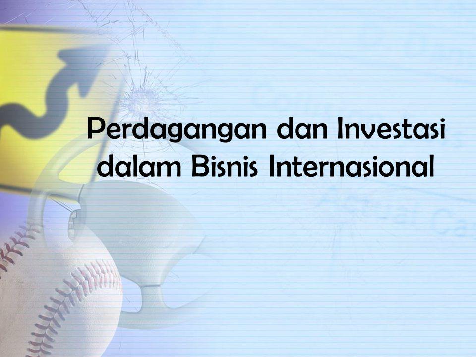 Perdagangan dan Investasi dalam Bisnis Internasional