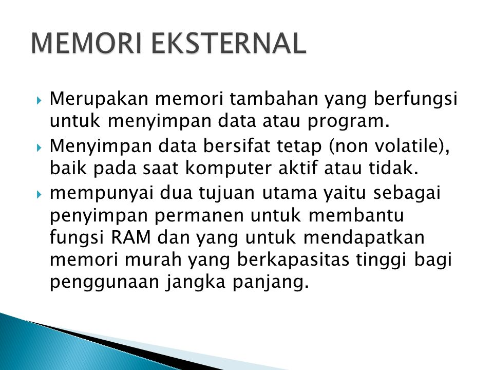 MEMORI EKSTERNAL Merupakan memori tambahan yang berfungsi untuk menyimpan data atau program.