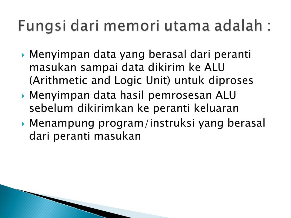 Fungsi dari memori utama adalah :