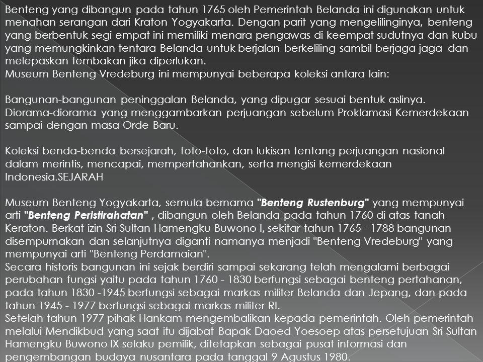 Benteng yang dibangun pada tahun 1765 oleh Pemerintah Belanda ini digunakan untuk menahan serangan dari Kraton Yogyakarta. Dengan parit yang mengelilinginya, benteng yang berbentuk segi empat ini memiliki menara pengawas di keempat sudutnya dan kubu yang memungkinkan tentara Belanda untuk berjalan berkeliling sambil berjaga-jaga dan melepaskan tembakan jika diperlukan.