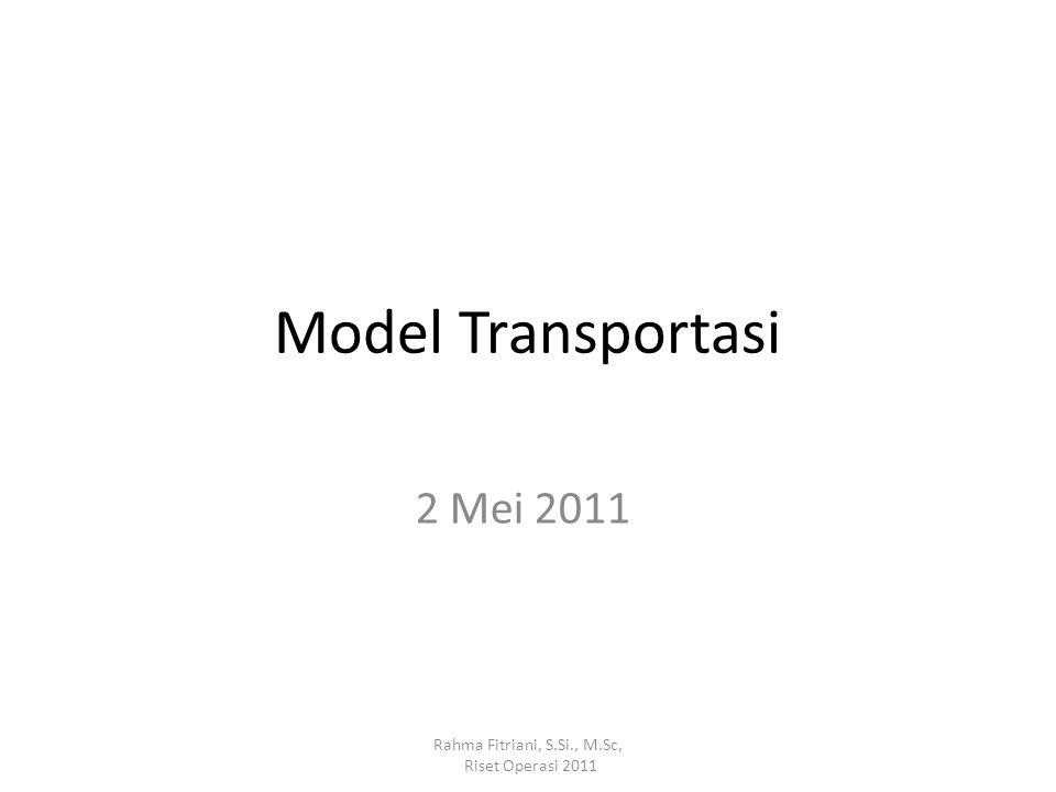 Model Transportasi 2 Mei 2011 Rahma Fitriani, S.Si., M.Sc,