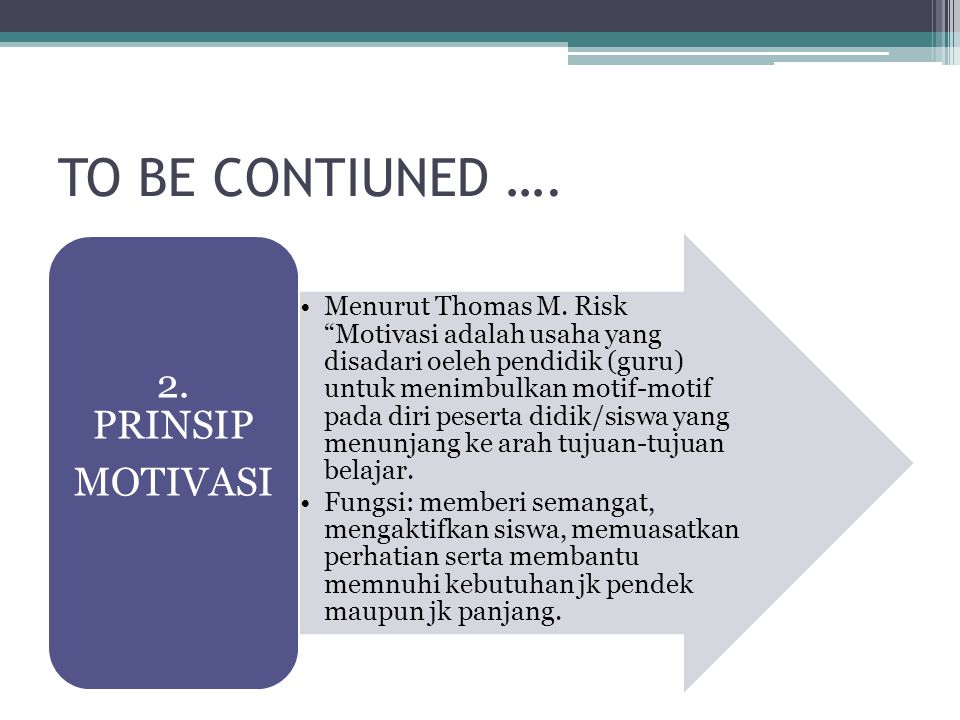 TO BE CONTIUNED …. 2. PRINSIP MOTIVASI