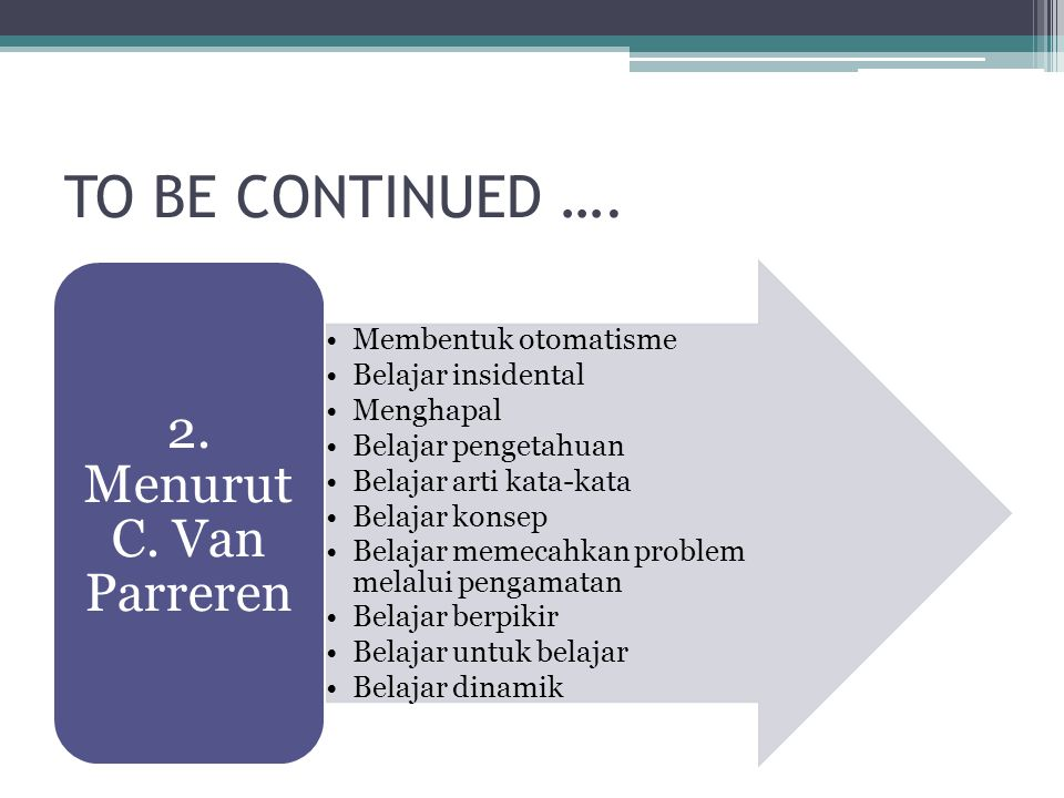 TO BE CONTINUED …. Membentuk otomatisme Belajar insidental Menghapal