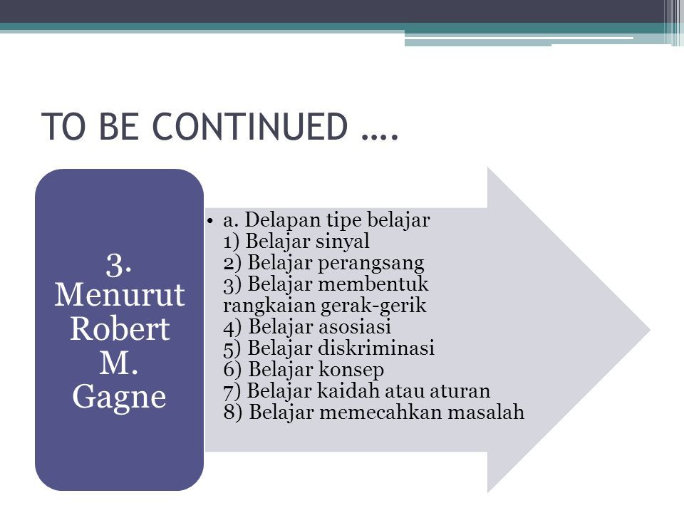 TO BE CONTINUED …. 3. Menurut Robert M. Gagne.