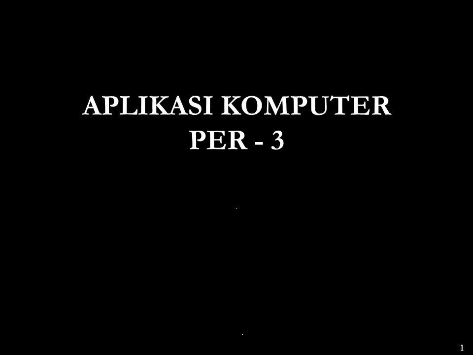 APLIKASI KOMPUTER PER - 3