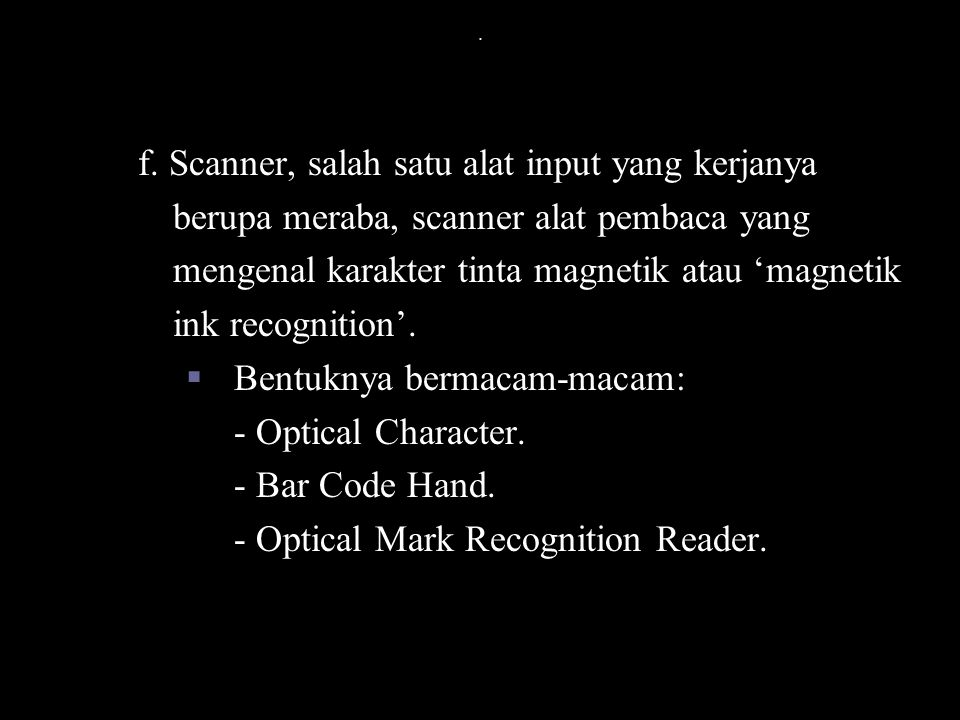 f. Scanner, salah satu alat input yang kerjanya