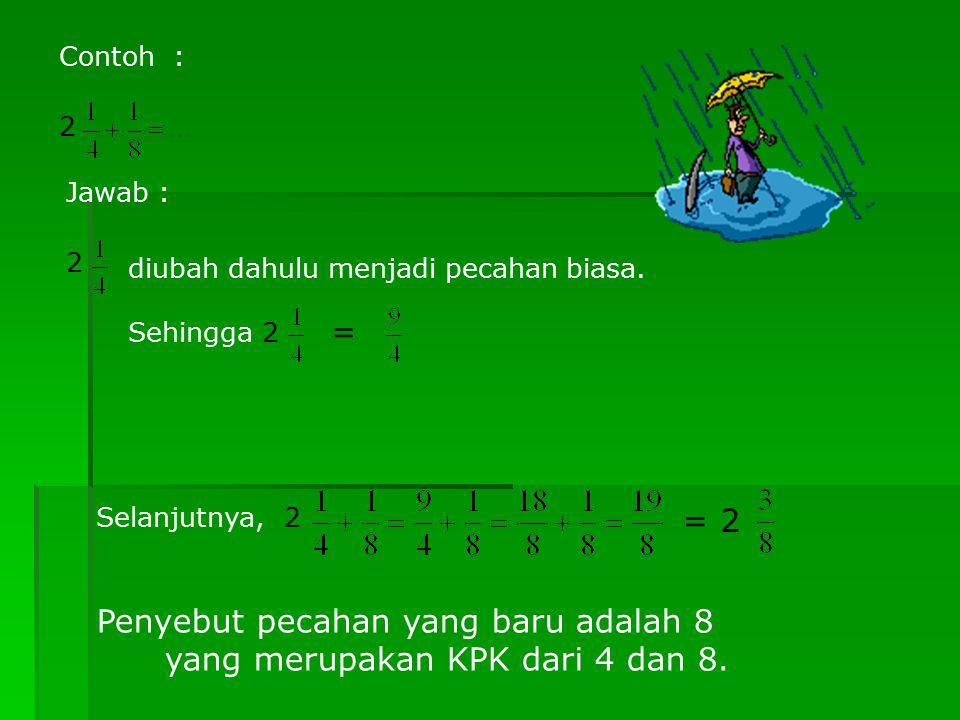 Penyebut pecahan yang baru adalah 8 yang merupakan KPK dari 4 dan 8.