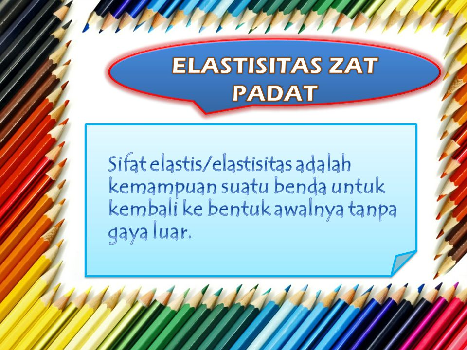 ELASTISITAS ZAT PADAT Sifat elastis/elastisitas adalah kemampuan suatu benda untuk kembali ke bentuk awalnya tanpa gaya luar.