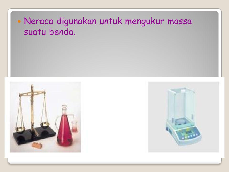 Neraca digunakan untuk mengukur massa suatu benda.