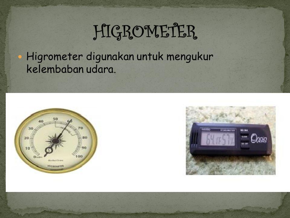 HIGROMETER Higrometer digunakan untuk mengukur kelembaban udara.