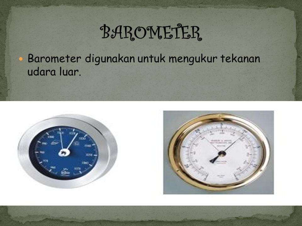 BAROMETER Barometer digunakan untuk mengukur tekanan udara luar.