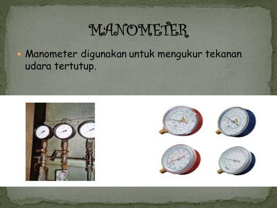 MANOMETER Manometer digunakan untuk mengukur tekanan udara tertutup.