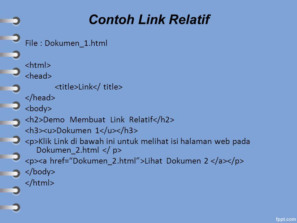 Contoh Link Relatif File : Dokumen_1.html <html> <head>
