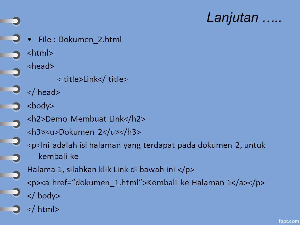 Lanjutan ….. File : Dokumen_2.html <html> <head>