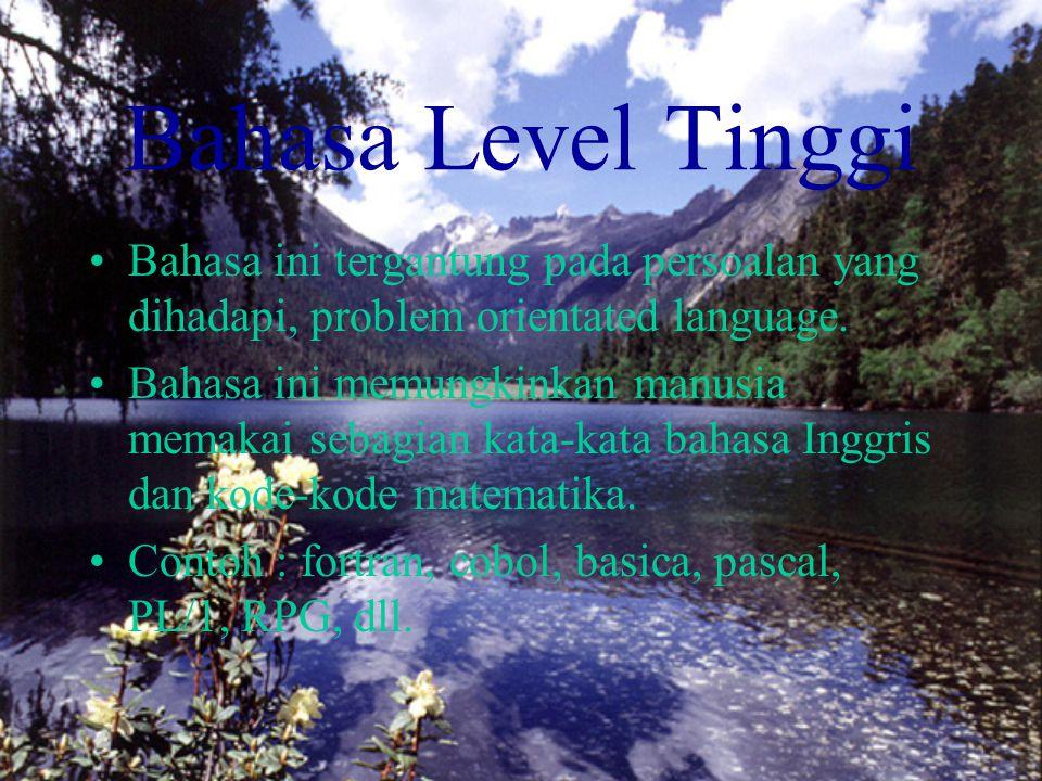Bahasa Level Tinggi Bahasa ini tergantung pada persoalan yang dihadapi, problem orientated language.