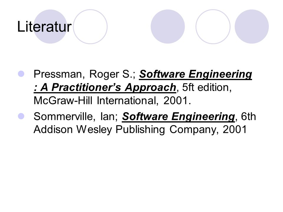 Literatur Pressman, Roger S.; Software Engineering : A Practitioner's Approach, 5ft edition, McGraw-Hill International, 2001.