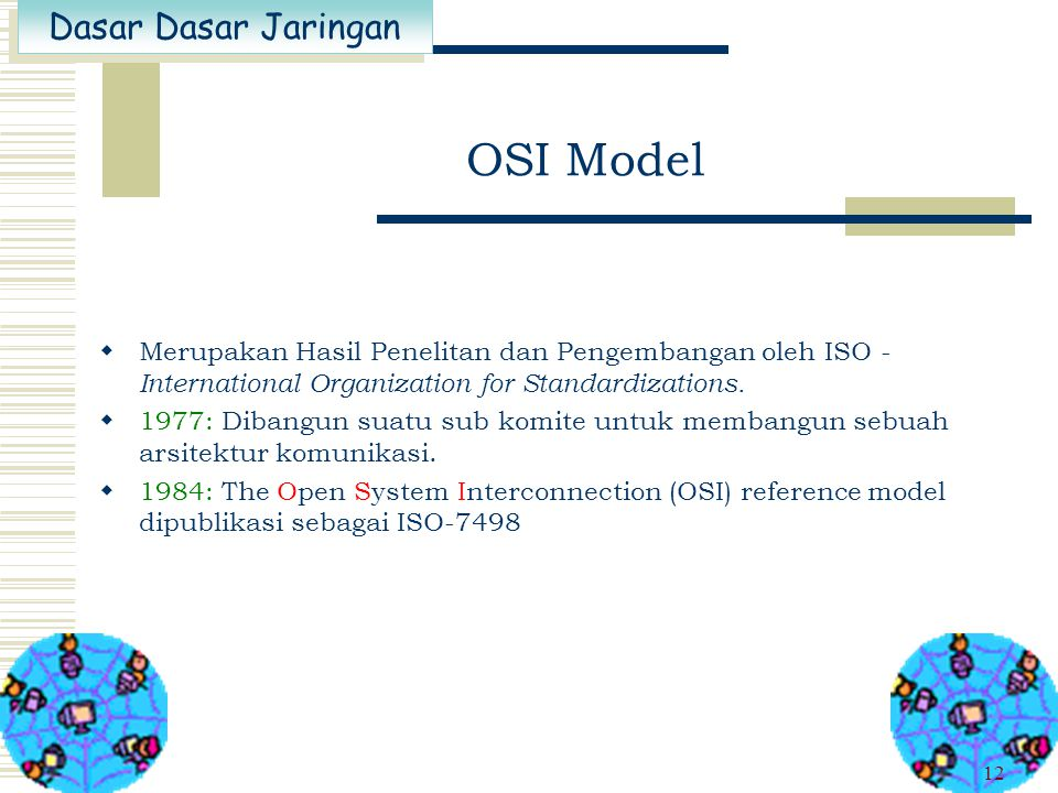 OSI Model Merupakan Hasil Penelitan dan Pengembangan oleh ISO - International Organization for Standardizations.