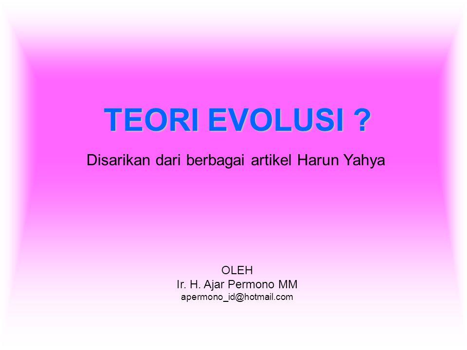 TEORI EVOLUSI Disarikan dari berbagai artikel Harun Yahya OLEH