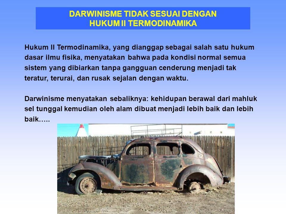DARWINISME TIDAK SESUAI DENGAN HUKUM II TERMODINAMIKA