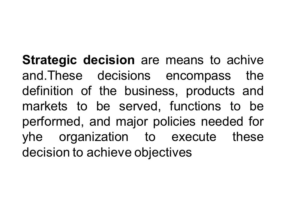 Strategic decision are means to achive and
