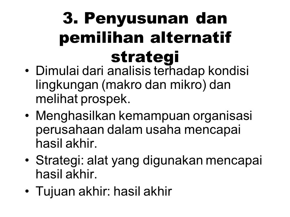 3. Penyusunan dan pemilihan alternatif strategi