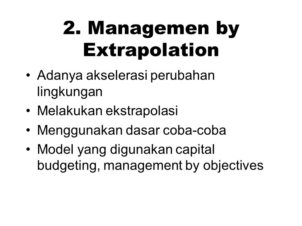 2. Managemen by Extrapolation