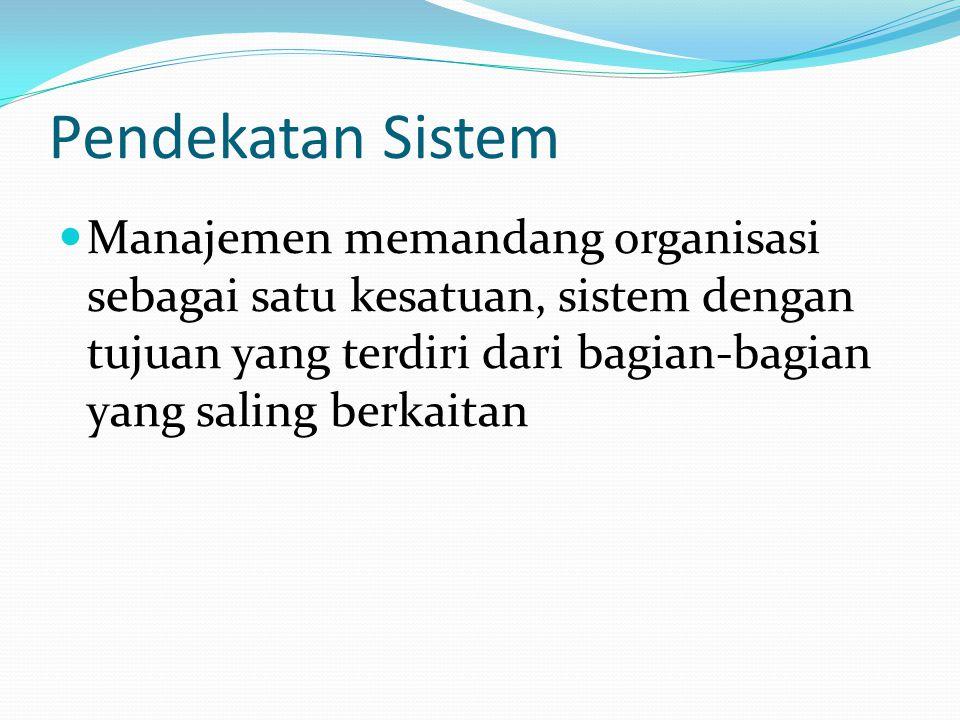 Pendekatan Sistem Manajemen memandang organisasi sebagai satu kesatuan, sistem dengan tujuan yang terdiri dari bagian-bagian yang saling berkaitan.