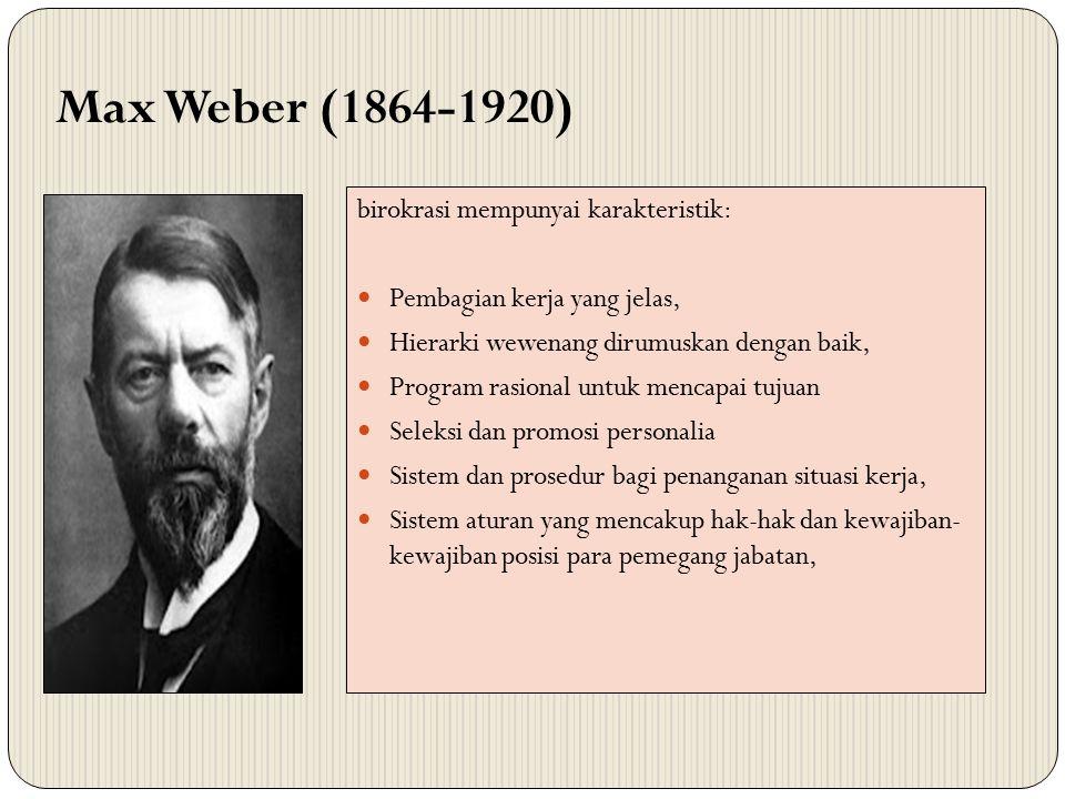 Max Weber (1864-1920) birokrasi mempunyai karakteristik: