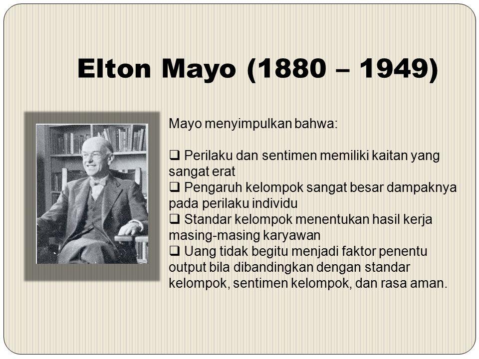 Elton Mayo (1880 – 1949) Mayo menyimpulkan bahwa: