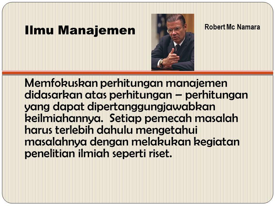 Robert Mc Namara Ilmu Manajemen.