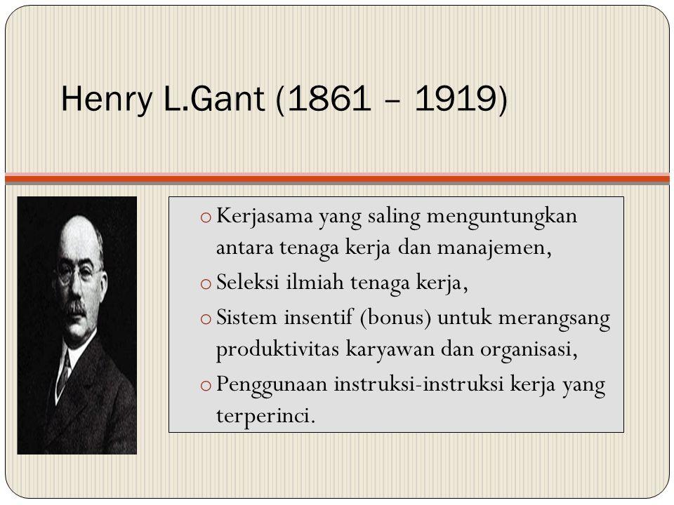 Henry L.Gant (1861 – 1919) Kerjasama yang saling menguntungkan antara tenaga kerja dan manajemen, Seleksi ilmiah tenaga kerja,