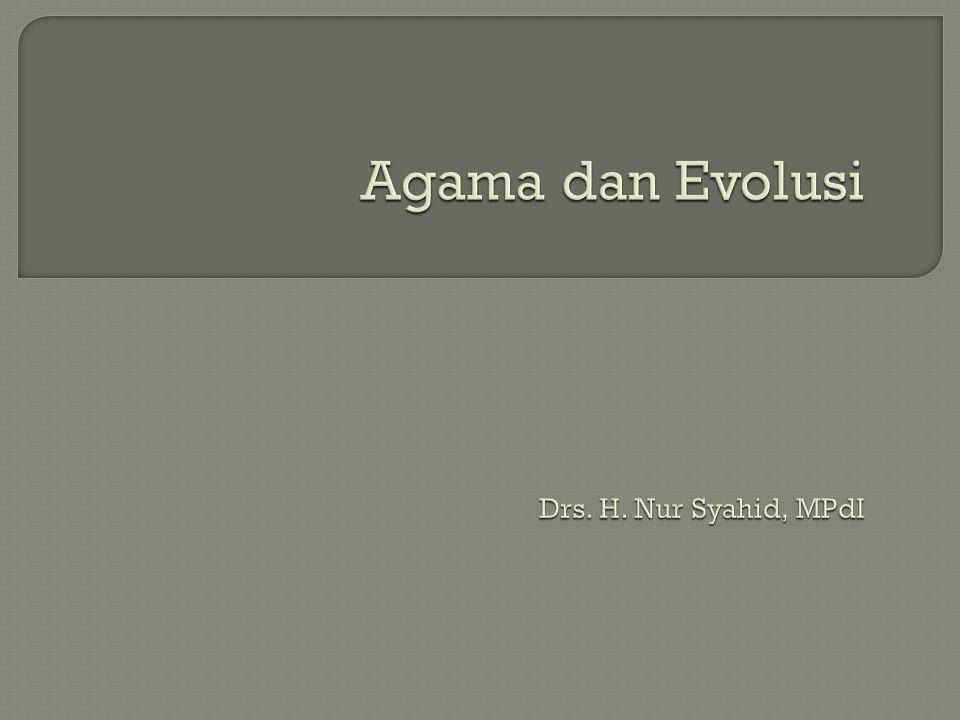Agama dan Evolusi Drs. H. Nur Syahid, MPdI