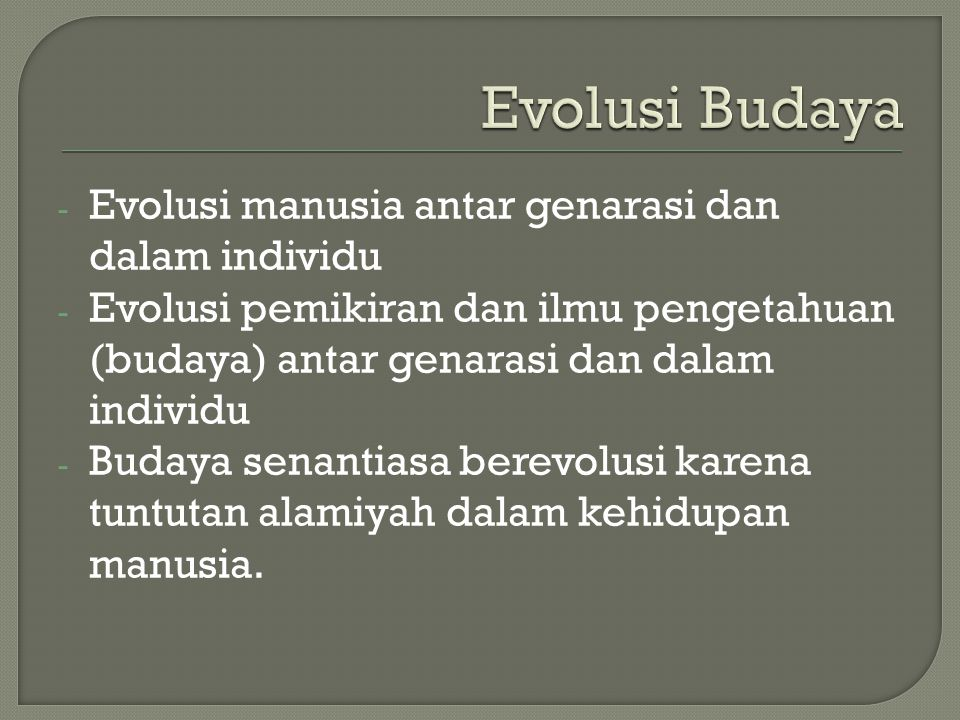 Evolusi Budaya Evolusi manusia antar genarasi dan dalam individu