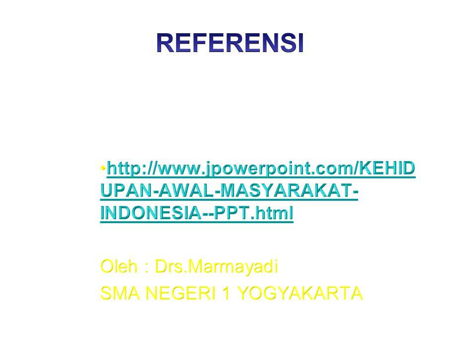 REFERENSI http://www.jpowerpoint.com/KEHIDUPAN-AWAL-MASYARAKAT-INDONESIA--PPT.html. Oleh : Drs.Marmayadi.