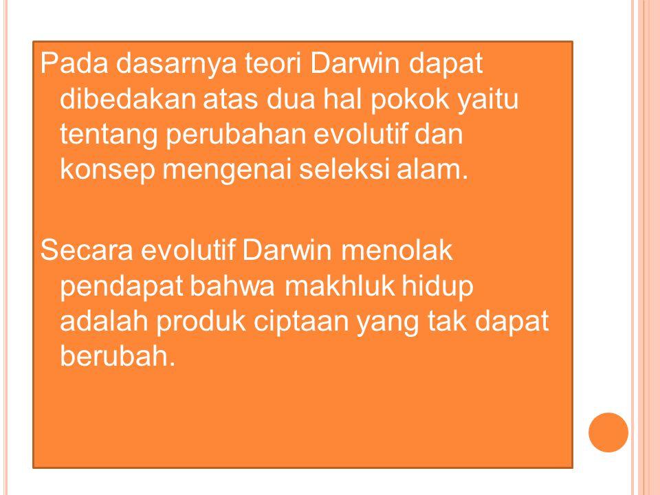 Pada dasarnya teori Darwin dapat dibedakan atas dua hal pokok yaitu tentang perubahan evolutif dan konsep mengenai seleksi alam.