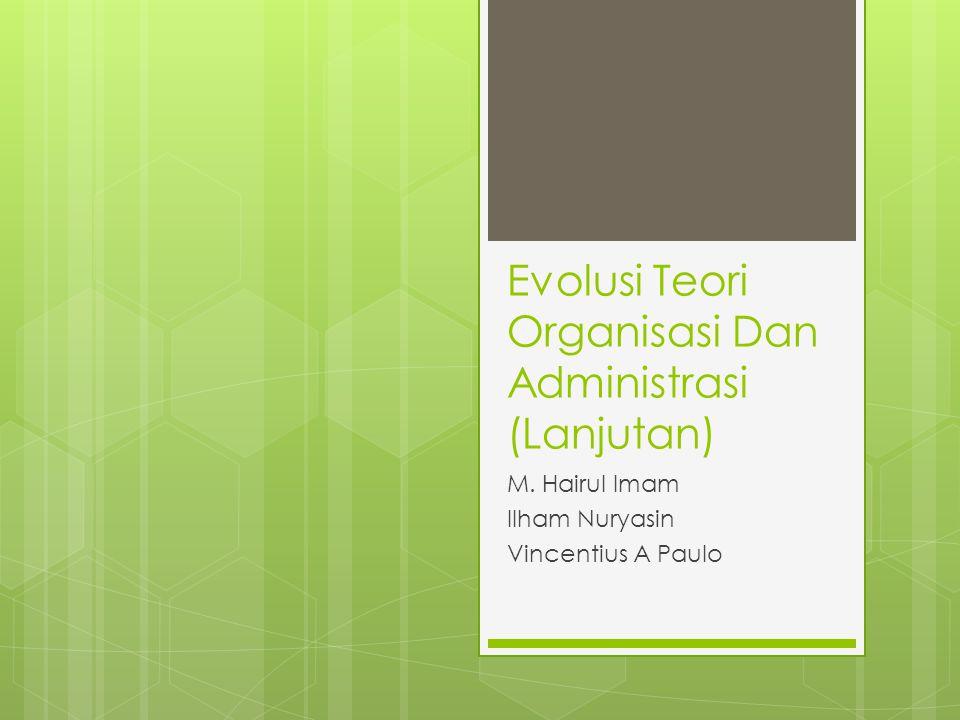 Evolusi Teori Organisasi Dan Administrasi (Lanjutan)