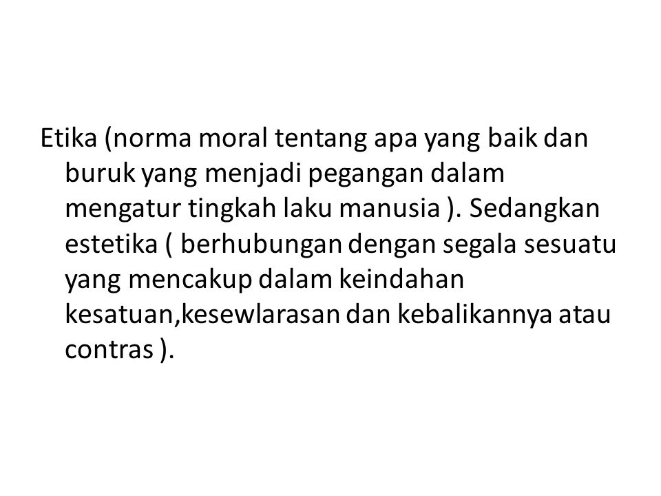 Etika (norma moral tentang apa yang baik dan buruk yang menjadi pegangan dalam mengatur tingkah laku manusia ).