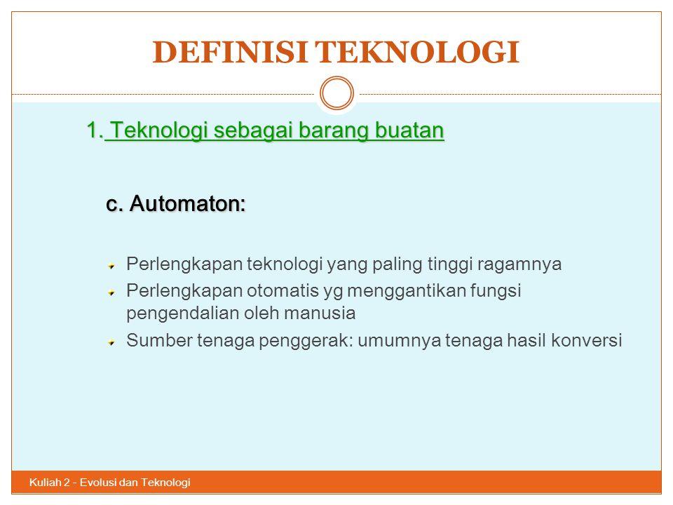 DEFINISI TEKNOLOGI c. Automaton: 1. Teknologi sebagai barang buatan